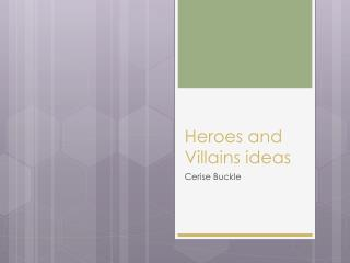 Heroes and Villains ideas