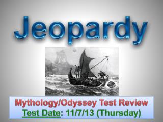 Mythology/Odyssey Test Review Test Date : 11/7/13 (Thursday)