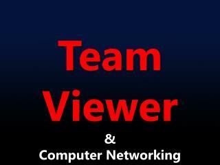 Team Viewer & Computer Networking  Concept