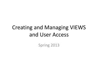 Creating and Managing VIEWS and User Access