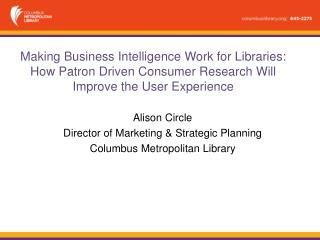 Alison Circle Director of Marketing & Strategic Planning Columbus Metropolitan Library