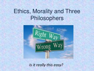 Ethics, Morality and Three Philosophers