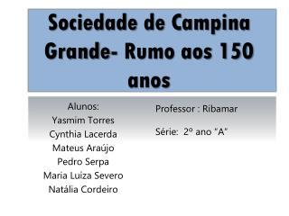 Sociedade de Campina Grande- Rumo aos 150 anos