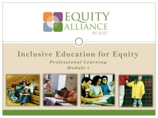 Inclusive Education for Equity Professional Learning  Module 1