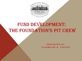 Fund Development:  The Foundation's Pit Crew
