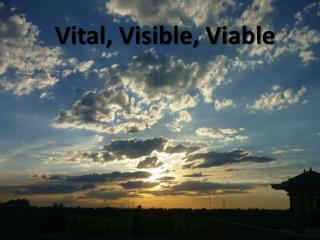 Vital, Visible, Viable