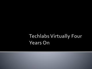 Techlabs Virtually Four Years On