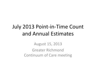 July 2013 Point-in-Time Count and Annual Estimates