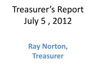 Treasurer's Report July 5 , 2012