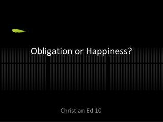 Obligation or Happiness?
