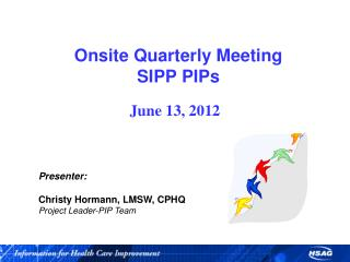 Onsite  Quarterly Meeting SIPP PIPs