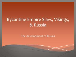 Byzantine Empire Slavs, Vikings, & Russia