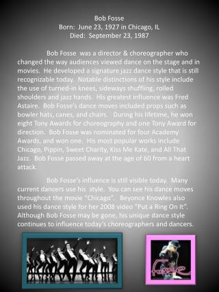 Bob Fosse Born:  June 23, 1927 in Chicago, IL Died:  September 23, 1987