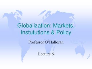 Globalization: Markets,  Instututions  Policy