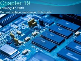 February  4 th , 2013 Current, voltage, resistance, DC circuits