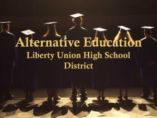 Alternative Education Liberty Union High School District