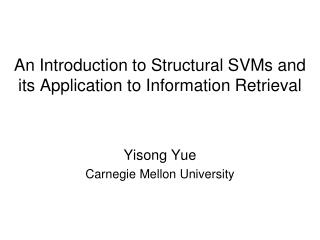 An Introduction to Structural SVMs and its Application to Information Retrieval