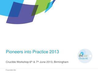 Pioneers into Practice 2013