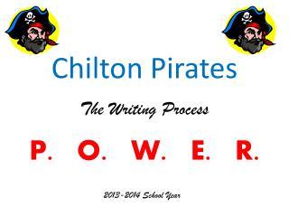Chilton Pirates The Writing  P rocess P.   O.   W.   E.   R.