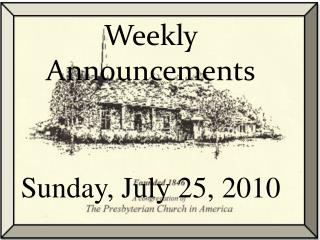 Weekly  Announcements Sunday , July 25, 2010