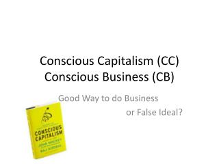 Conscious Capitalism (CC) Conscious Business (CB)