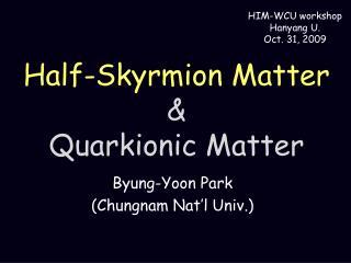 Half- Skyrmion  Matter & Quarkionic  Matter