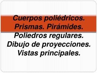 Poliedros  regulares Poliedro Un poliedro es un cuerpo limitado por caras poligonales .