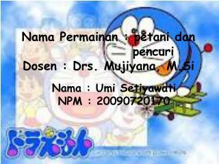Nama Permainan : petani dan                   pencuri Dosen : Drs.  Mujiyana ,  M.Si