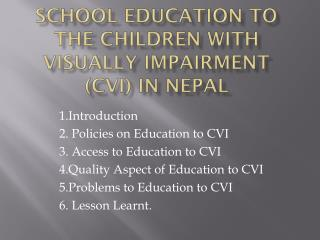 School Education to the Children with  V isually Impairment (CVI)  in Nepal