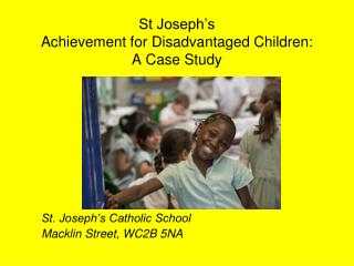 St Joseph�s  Achievement for Disadvantaged  Children:  A  Case  Study