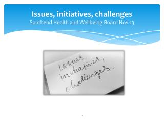 Issues , initiatives,  challenges Southend Health and Wellbeing Board Nov-13