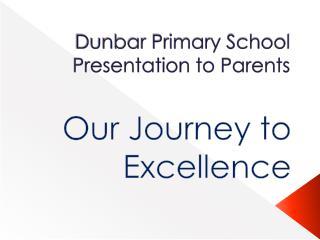 Dunbar Primary School Presentation to Parents