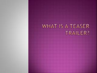 What is a Teaser Trailer?