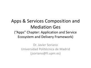 Dr . Javier  Soriano Universidad Polit écnica de Madrid ( jsoriano@fi.upm.es )