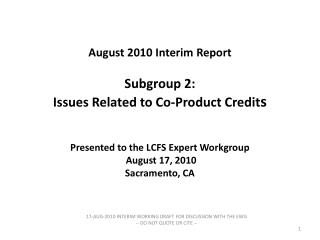 August 2010 Interim Report  Subgroup 2: Issues Related to Co-Product Credits   Presented to the LCFS Expert Workgroup  A
