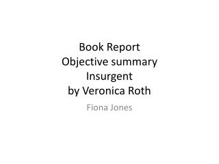 Book Report Objective summary Insurgent by Veronica Roth