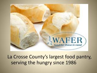 La Crosse County's largest food pantry, serving the hungry since 1986
