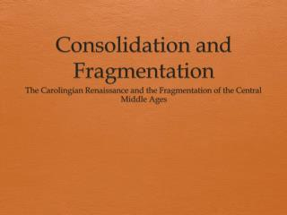 Consolidation and Fragmentation