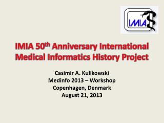 IMIA 50 th  Anniversary International Medical Informatics History Project