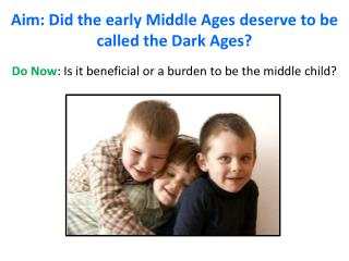 Aim: Did the early Middle Ages deserve to be called the Dark Ages?