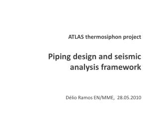 ATLAS  thermosiphon  project Piping design and seismic analysis framework