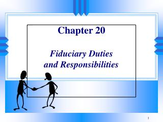 Chapter 20  Fiduciary Duties  and Responsibilities