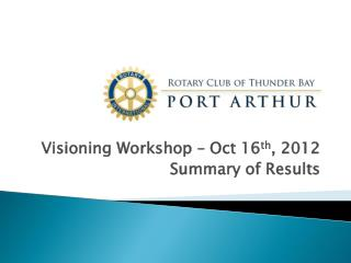 Visioning Workshop – Oct 16 th , 2012 Summary of Results