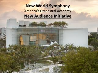 New World Symphony  America's Orchestral Academy New Audience Initiative