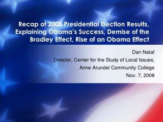 Recap of 2008 Presidential Election Results, Explaining Obama s Success, Demise of the Bradley Effect, Rise of an Obama