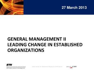 General management ii leading change in established organizations