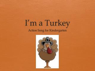 I�m a Turkey