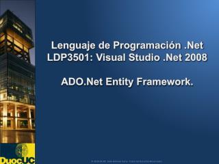 Lenguaje de Programación  .Net LDP3501: Visual Studio  .Net  2008  ADO.Net Entity  Framework.