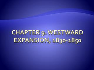 Chapter  9.  westward expansion , 1830-1850