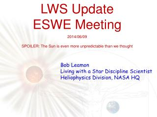 LWS Update ESWE Meeting 2014/06/09 SPOILER : The Sun is even  m ore unpredictable than we thought